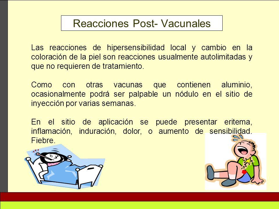 Reacciones Post- Vacunales Las reacciones de hipersensibilidad local y cambio en la coloración de la piel son reacciones usualmente autolimitadas y qu
