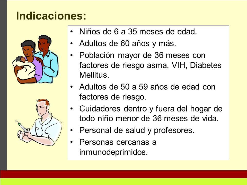 Niños de 6 a 35 meses de edad. Adultos de 60 años y más. Población mayor de 36 meses con factores de riesgo asma, VIH, Diabetes Mellitus. Adultos de 5