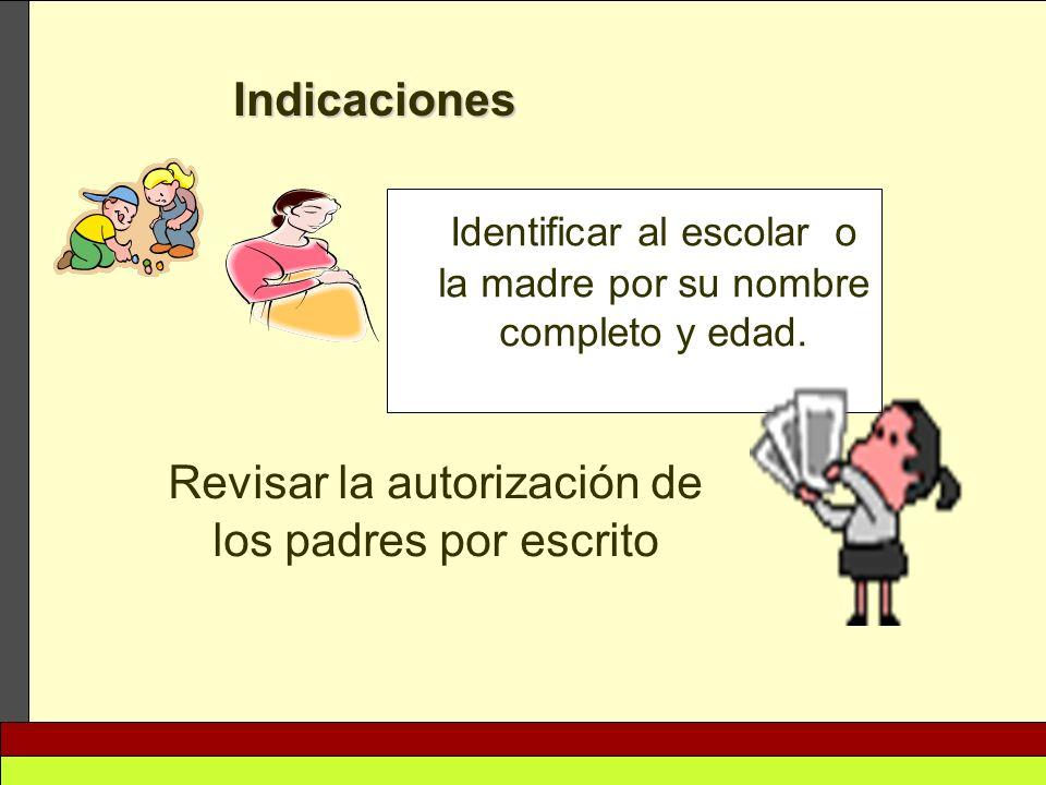 Identificar al escolar o la madre por su nombre completo y edad. Indicaciones Revisar la autorización de los padres por escrito