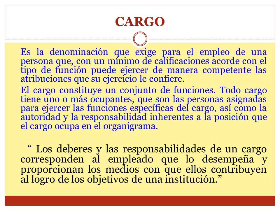 CARGO Es la denominación que exige para el empleo de una persona que, con un mínimo de calificaciones acorde con el tipo de función puede ejercer de m