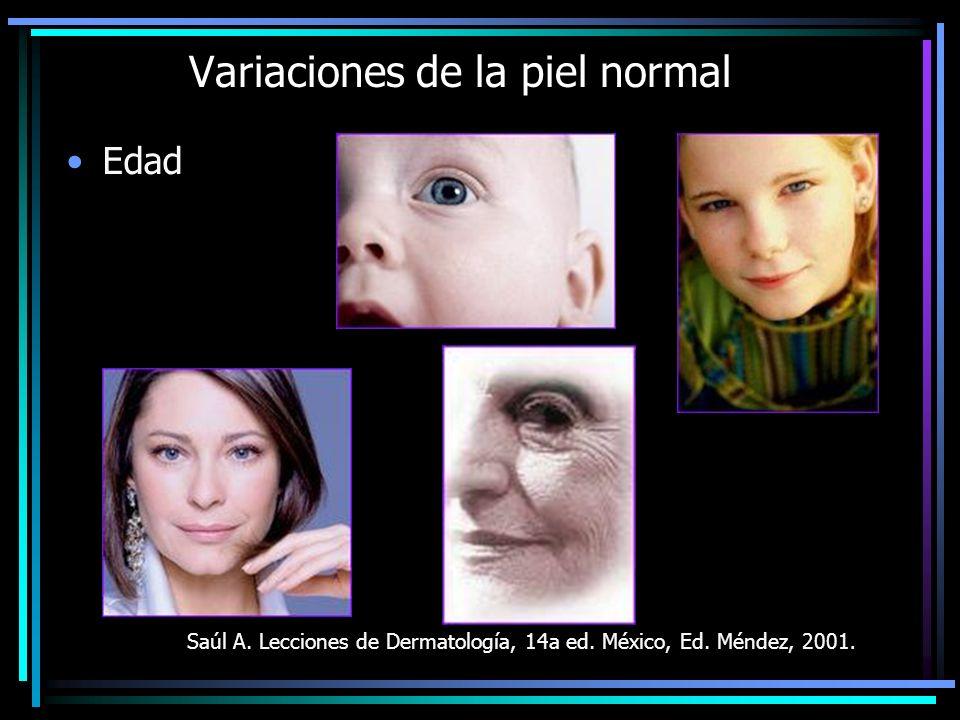 Edad Saúl A. Lecciones de Dermatología, 14a ed. México, Ed. Méndez, 2001. Variaciones de la piel normal