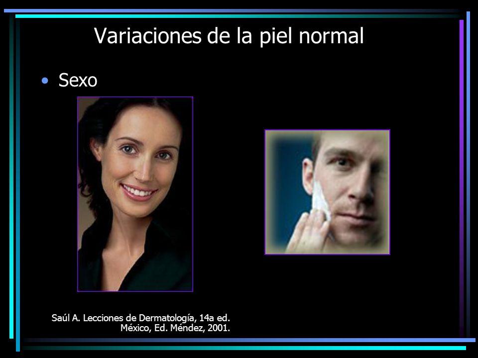 Variaciones de la piel normal Sexo Saúl A. Lecciones de Dermatología, 14a ed. México, Ed. Méndez, 2001.