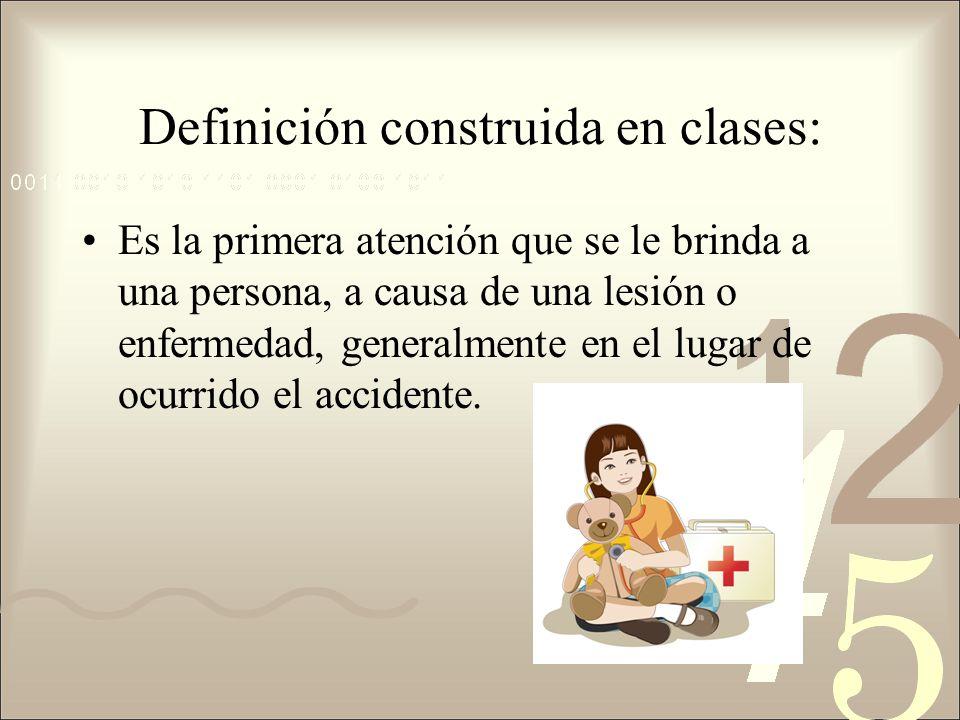 Definición construida en clases: Es la primera atención que se le brinda a una persona, a causa de una lesión o enfermedad, generalmente en el lugar de ocurrido el accidente.
