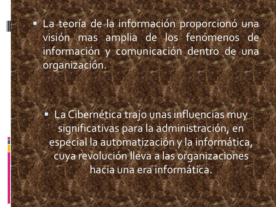 La teoría de la información proporcionó una visión mas amplia de los fenómenos de información y comunicación dentro de una organización. La Cibernétic