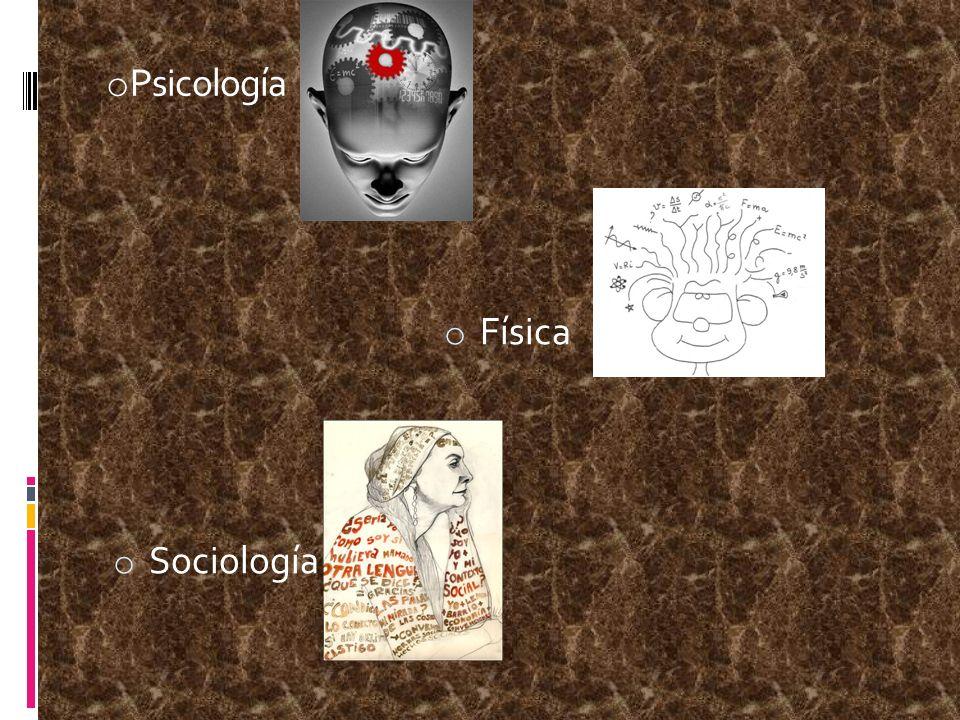 o Psicología o Física o Sociología