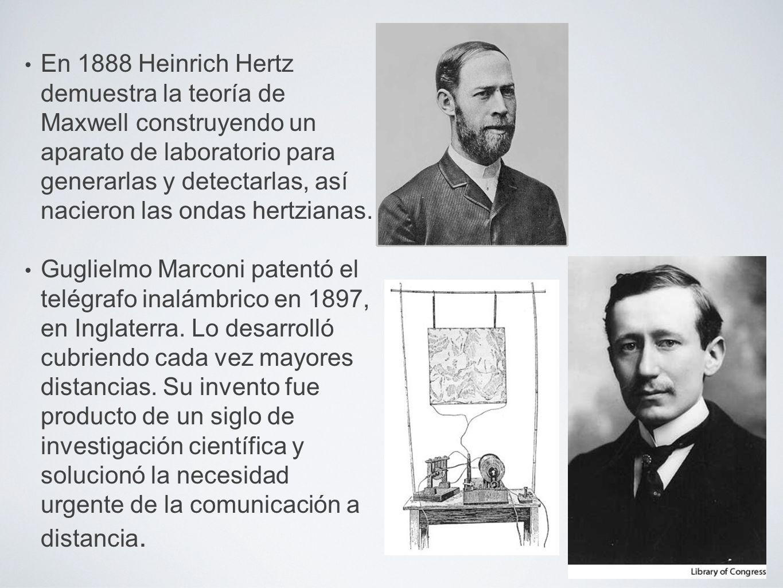 En 1888 Heinrich Hertz demuestra la teoría de Maxwell construyendo un aparato de laboratorio para generarlas y detectarlas, así nacieron las ondas her