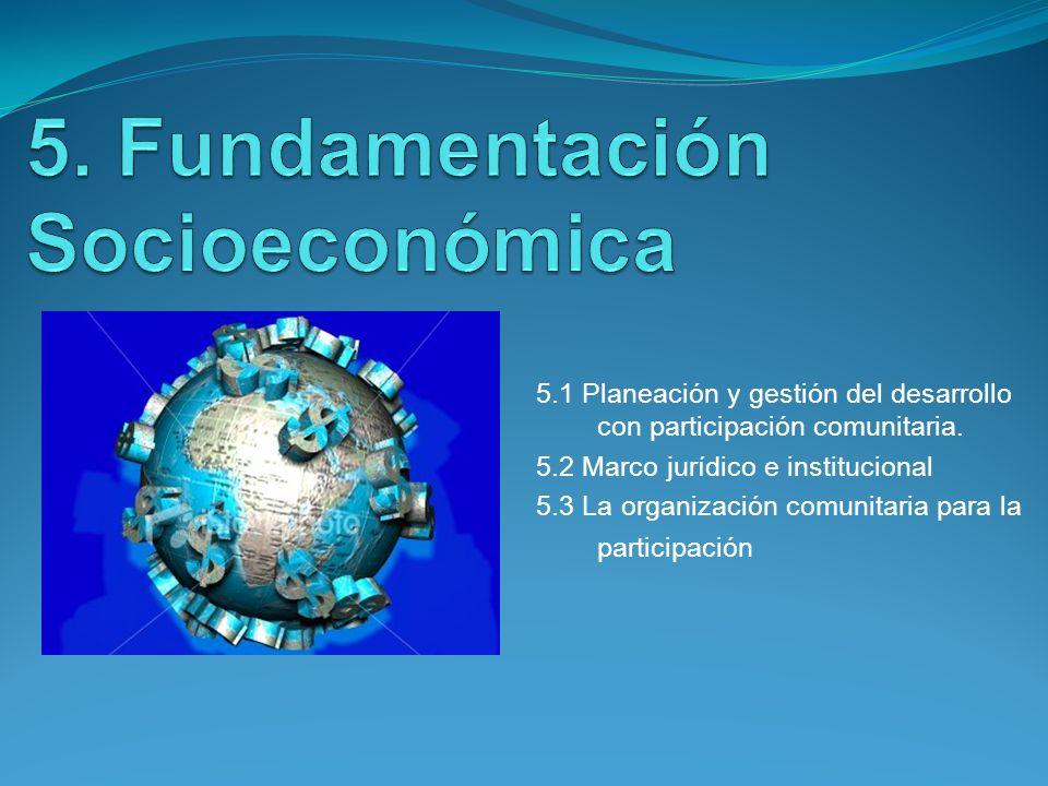 5.1 Planeación y gestión del desarrollo con participación comunitaria. 5.2 Marco jurídico e institucional 5.3 La organización comunitaria para la part