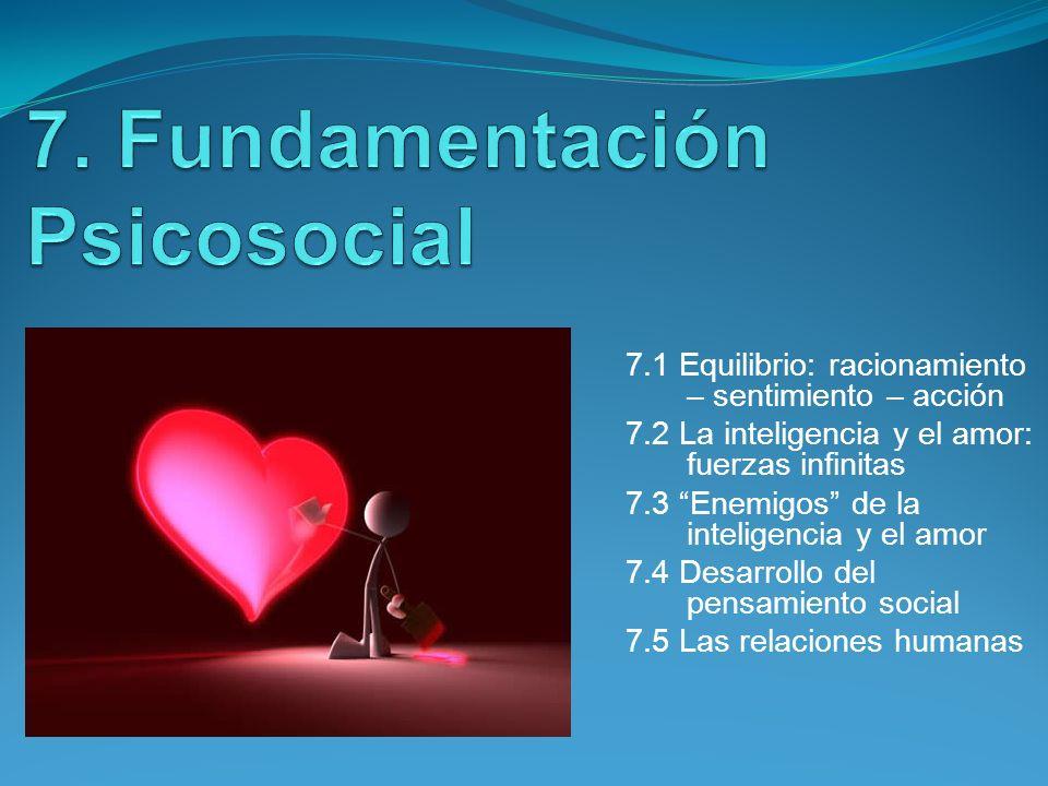 7.1 Equilibrio: racionamiento – sentimiento – acción 7.2 La inteligencia y el amor: fuerzas infinitas 7.3 Enemigos de la inteligencia y el amor 7.4 De