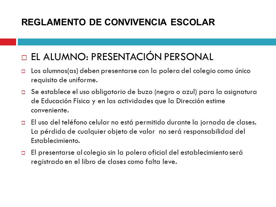 REGLAMENTO DE CONVIVENCIA ESCOLAR EL ALUMNO: PRESENTACIÓN PERSONAL Los alumnos(as) deben presentarse con la polera del colegio como único requisito de
