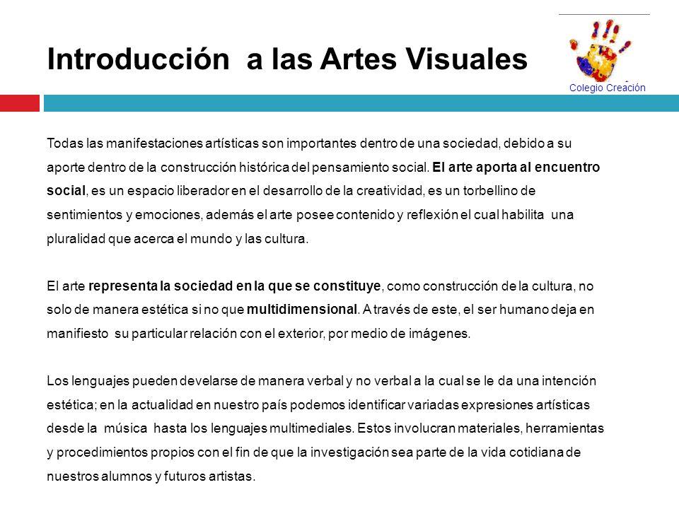Introducción a las Artes Visuales Todas las manifestaciones artísticas son importantes dentro de una sociedad, debido a su aporte dentro de la constru