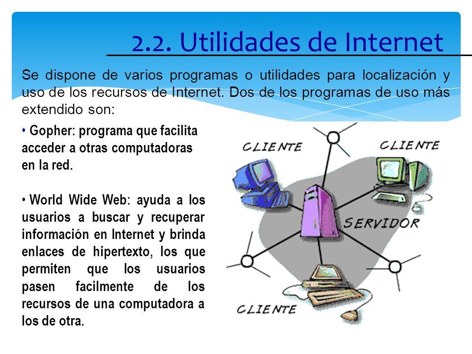 2.2. Utilidades de Internet Se dispone de varios programas o utilidades para localización y uso de los recursos de Internet. Dos de los programas de u