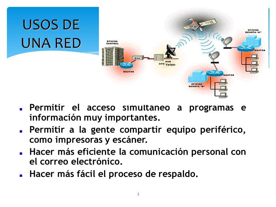 3 USOS DE UNA RED Permitir el acceso simultáneo a programas e información muy importantes. Permitir a la gente compartir equipo periférico, como impre