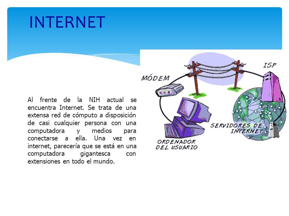 Al frente de la NIH actual se encuentra Internet. Se trata de una extensa red de cómputo a disposición de casi cualquier persona con una computadora y
