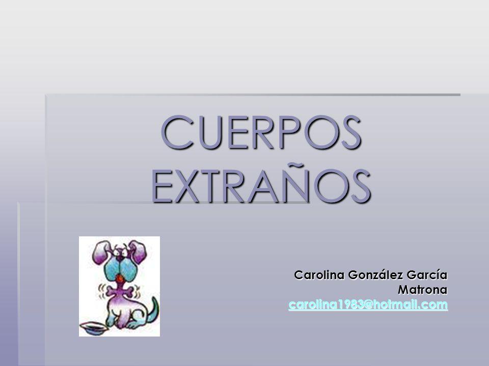 CUERPOS EXTRAÑOS Carolina González García Matrona carolina1983@hotmail.com