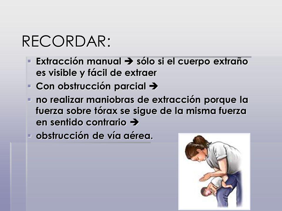 RECORDAR: RECORDAR: Extracción manual sólo si el cuerpo extraño es visible y fácil de extraer Extracción manual sólo si el cuerpo extraño es visible y