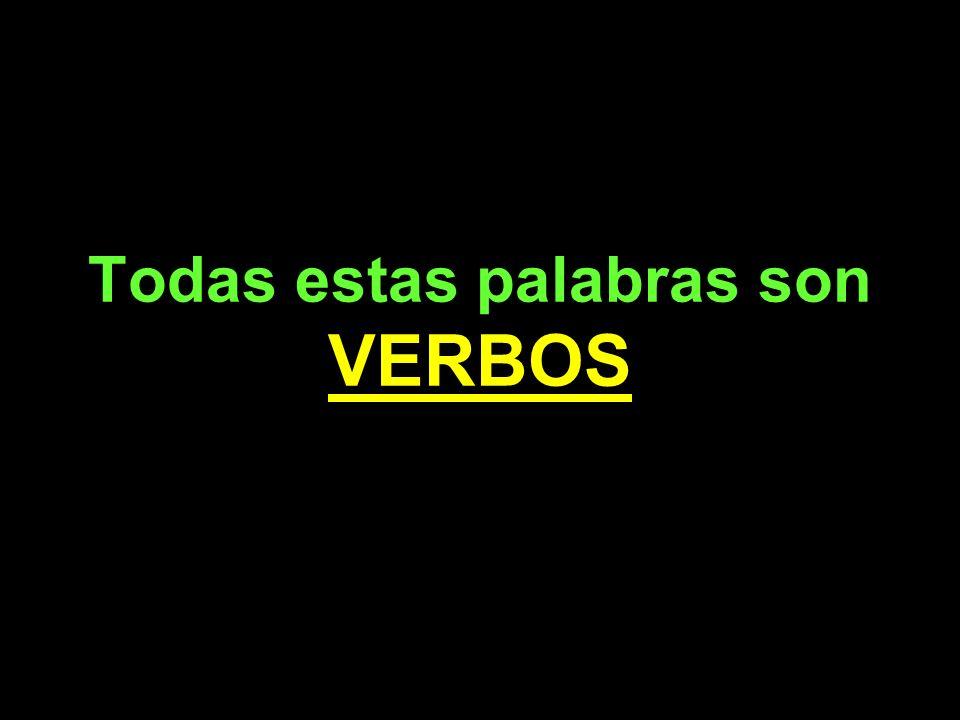 Todas estas palabras son VERBOS