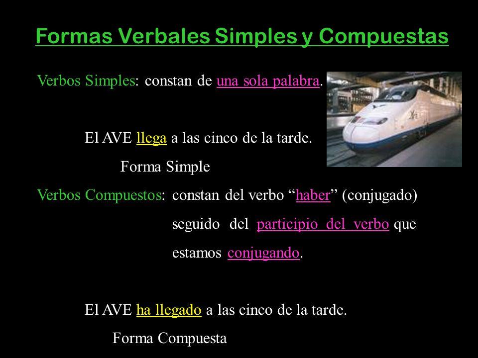 Formas Verbales Simples y Compuestas Verbos Simples: constan de una sola palabra. El AVE llega a las cinco de la tarde. Forma Simple Verbos Compuestos