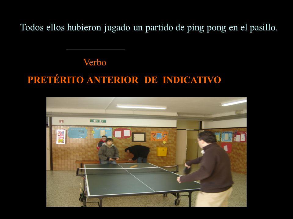 Todos ellos hubieron jugado un partido de ping pong en el pasillo. ____________ Verbo PRETÉRITO ANTERIOR DE INDICATIVO