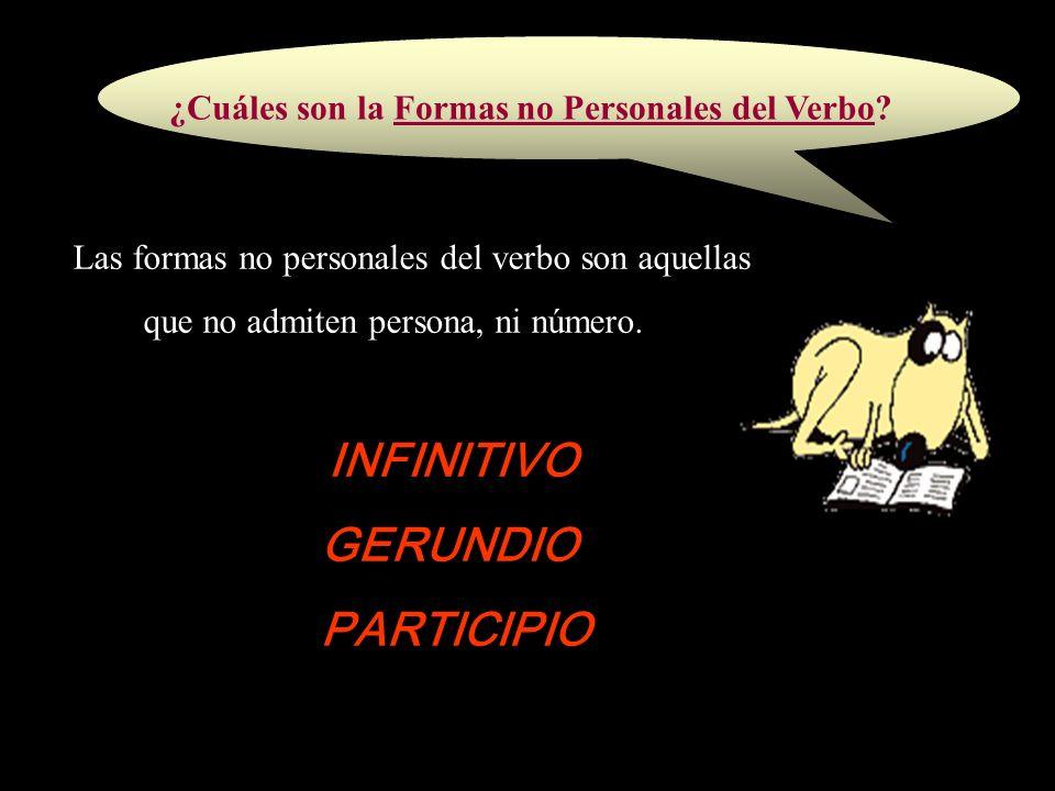 ¿Cuáles son la Formas no Personales del Verbo? Las formas no personales del verbo son aquellas que no admiten persona, ni número. INFINITIVO GERUNDIO
