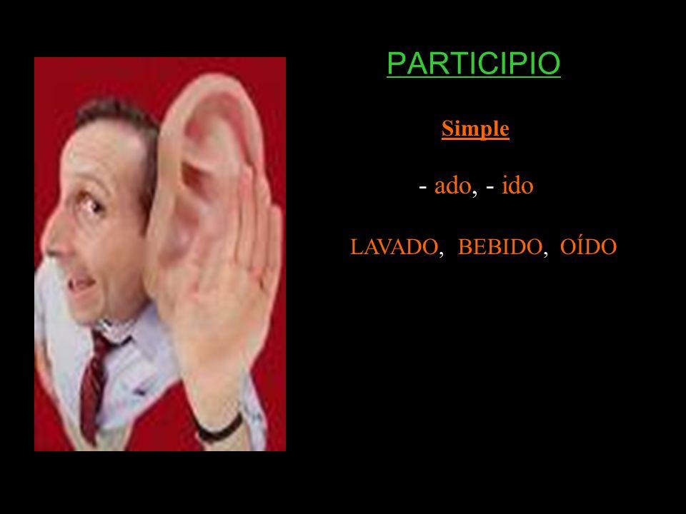 Simple - ado, - ido LAVADO, BEBIDO, OÍDO PARTICIPIO