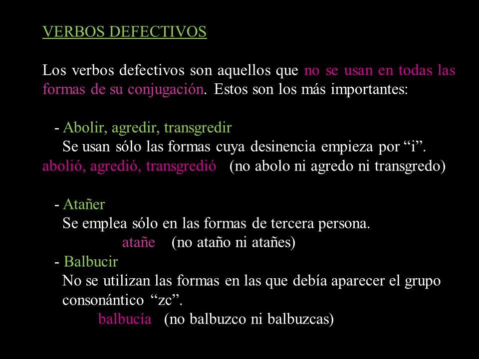 VERBOS DEFECTIVOS Los verbos defectivos son aquellos que no se usan en todas las formas de su conjugación. Estos son los más importantes: - Abolir, ag
