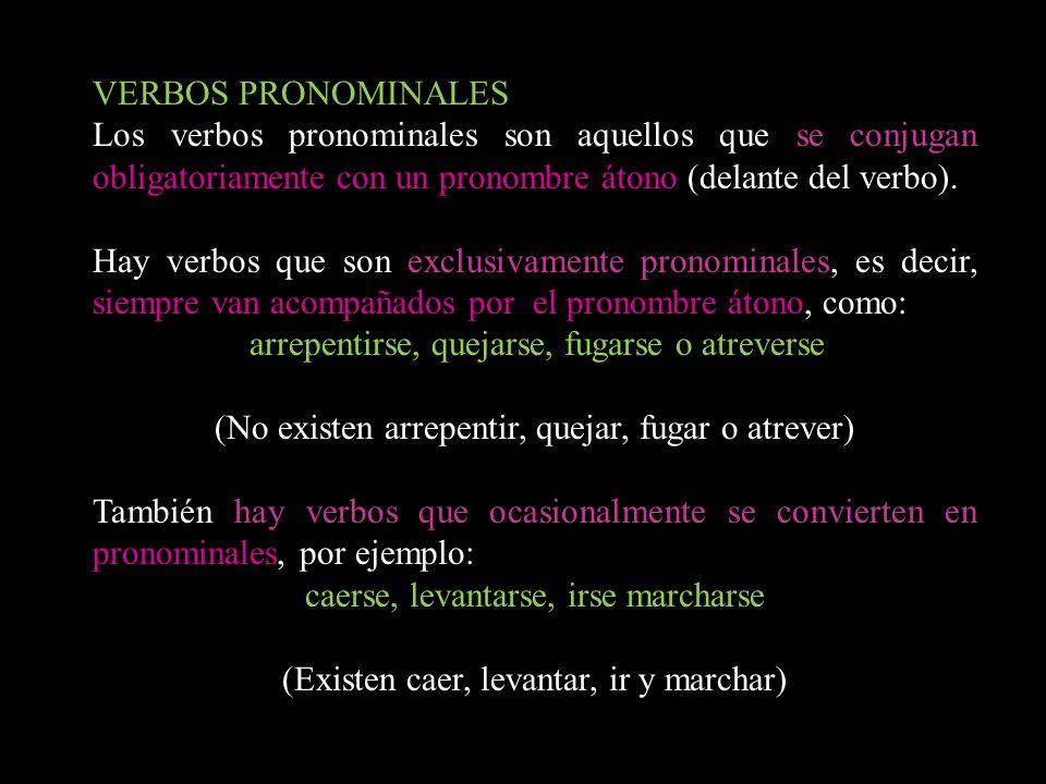 VERBOS PRONOMINALES Los verbos pronominales son aquellos que se conjugan obligatoriamente con un pronombre átono (delante del verbo). Hay verbos que s