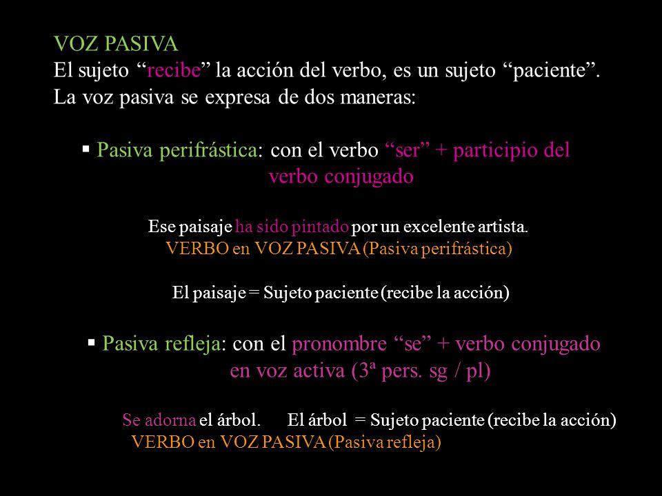 VOZ PASIVA El sujeto recibe la acción del verbo, es un sujeto paciente. La voz pasiva se expresa de dos maneras: Pasiva perifrástica: con el verbo ser