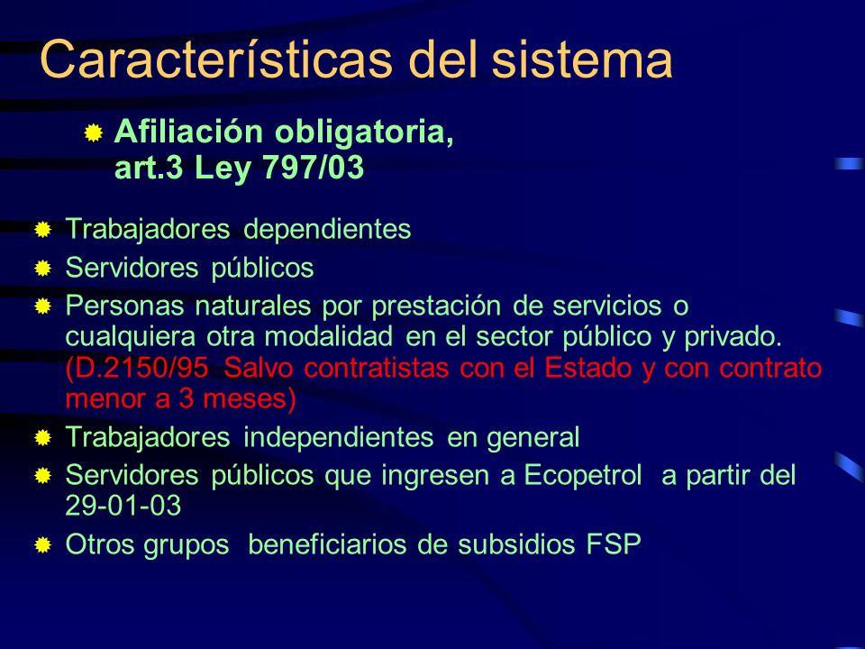 Características del sistema Trabajadores dependientes Servidores públicos Personas naturales por prestación de servicios o cualquiera otra modalidad e