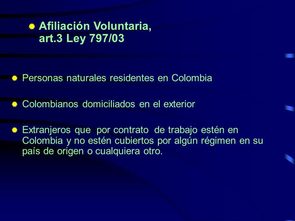 Personas naturales residentes en Colombia Colombianos domiciliados en el exterior Extranjeros que por contrato de trabajo estén en Colombia y no estén