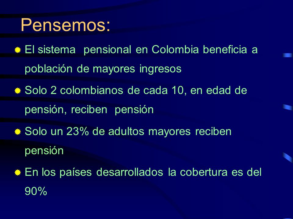 Pensemos: El sistema pensional en Colombia beneficia a población de mayores ingresos Solo 2 colombianos de cada 10, en edad de pensión, reciben pensió
