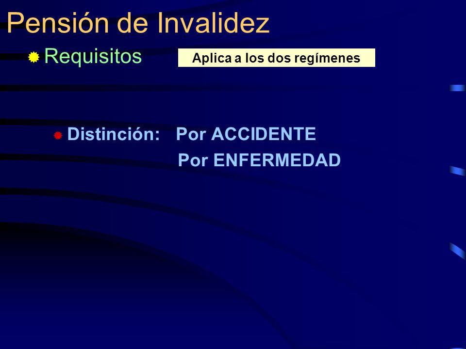 Distinción: Por ACCIDENTE Por ENFERMEDAD Pensión de Invalidez Requisitos Aplica a los dos regímenes