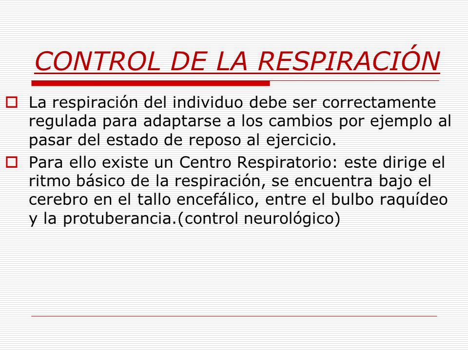 CONTROL DE LA RESPIRACIÓN La respiración del individuo debe ser correctamente regulada para adaptarse a los cambios por ejemplo al pasar del estado de