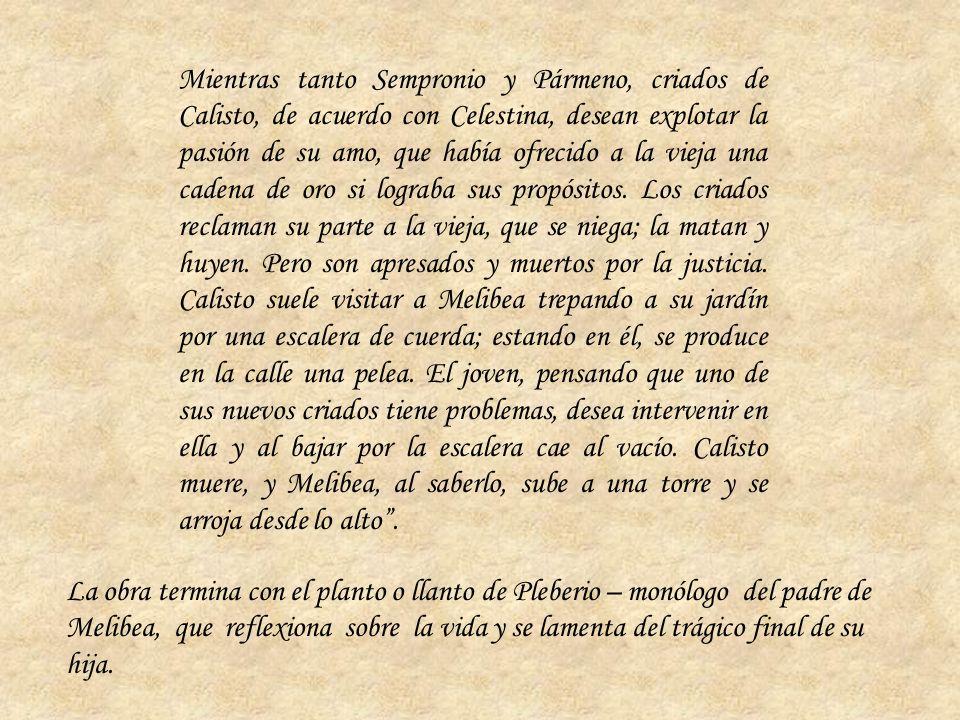 Mientras tanto Sempronio y Pármeno, criados de Calisto, de acuerdo con Celestina, desean explotar la pasión de su amo, que había ofrecido a la vieja u