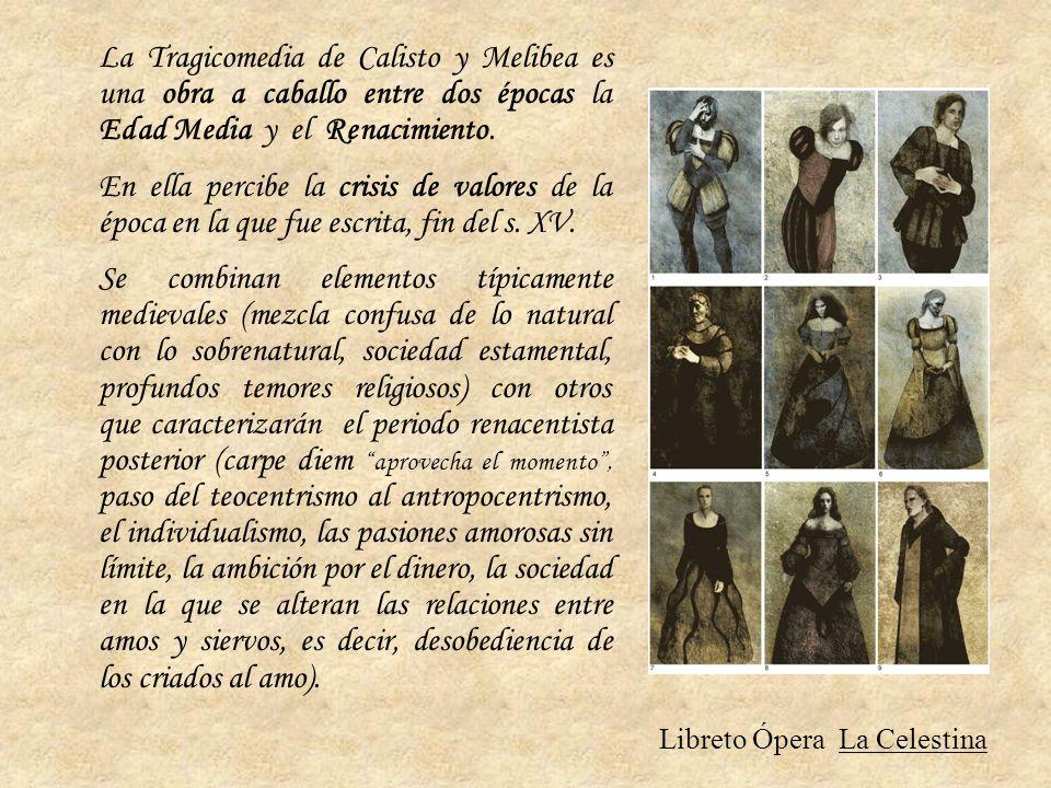 La Tragicomedia de Calisto y Melibea es una obra a caballo entre dos épocas la Edad Media y el Renacimiento. En ella percibe la crisis de valores de l