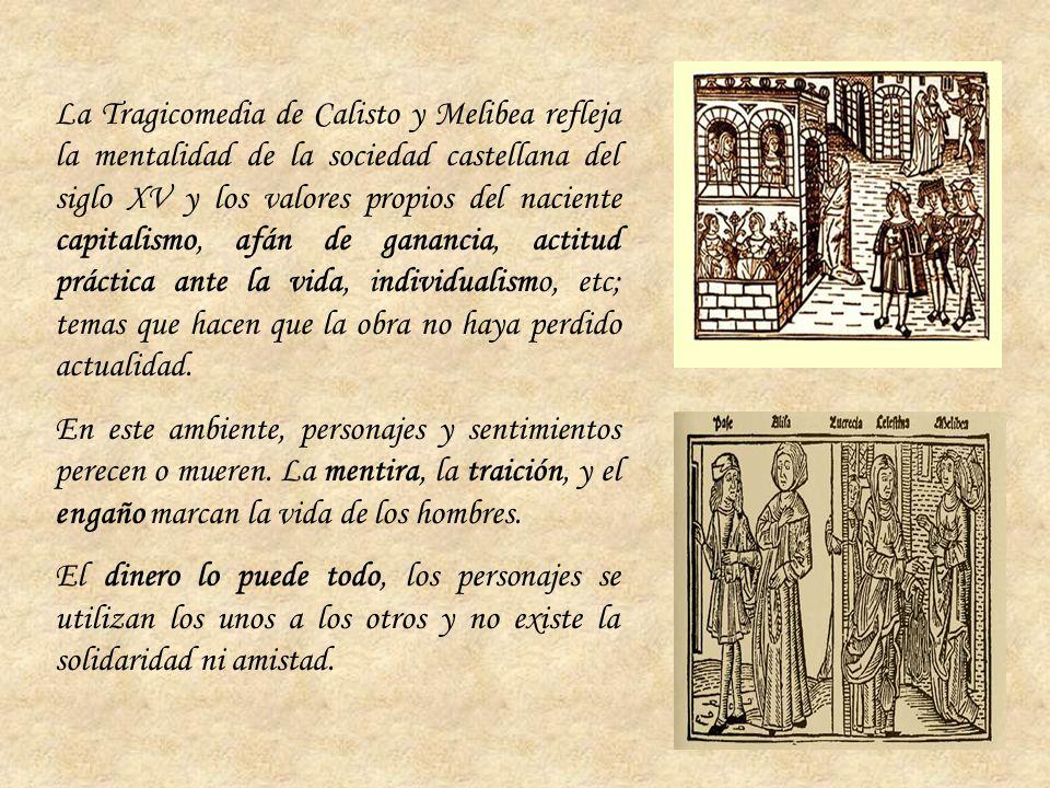 La Tragicomedia de Calisto y Melibea refleja la mentalidad de la sociedad castellana del siglo XV y los valores propios del naciente capitalismo, afán