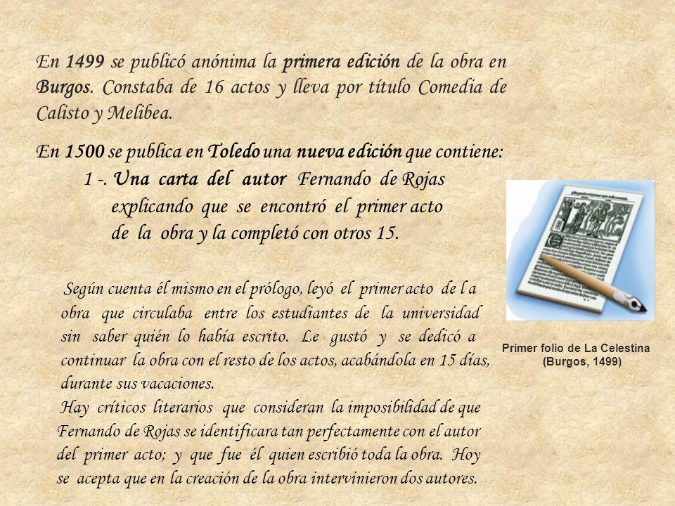 En 1499 se publicó anónima la primera edición de la obra en Burgos. Constaba de 16 actos y lleva por título Comedia de Calisto y Melibea. En 1500 se p