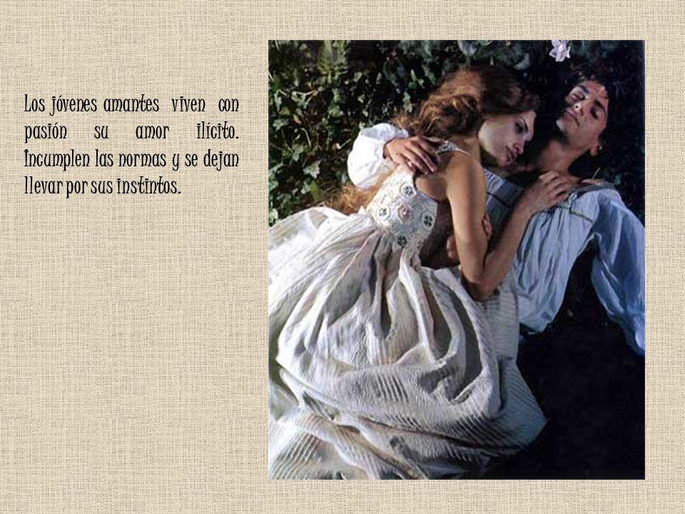 Los jóvenes amantes viven con pasión su amor ilícito. Incumplen las normas y se dejan llevar por sus instintos.