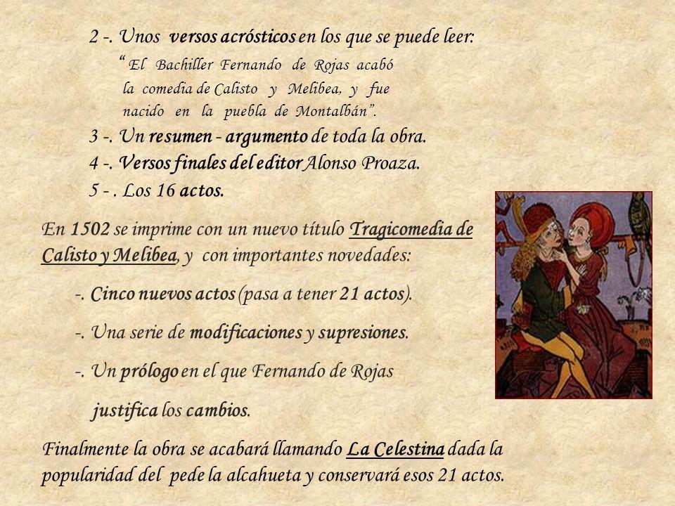2 -. Unos versos acrósticos en los que se puede leer: El Bachiller Fernando de Rojas acabó la comedia de Calisto y Melibea, y fue nacido en la puebla