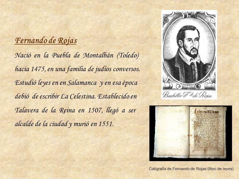 Fernando de Rojas Nació en la Puebla de Montalbán (Toledo) hacia 1475, en una familia de judíos conversos. Estudió leyes en en Salamanca y en esa époc
