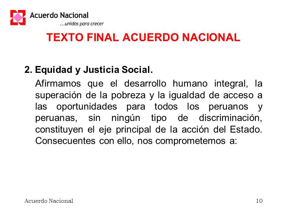 Acuerdo Nacional10 TEXTO FINAL ACUERDO NACIONAL 2. Equidad y Justicia Social. Afirmamos que el desarrollo humano integral, la superación de la pobreza