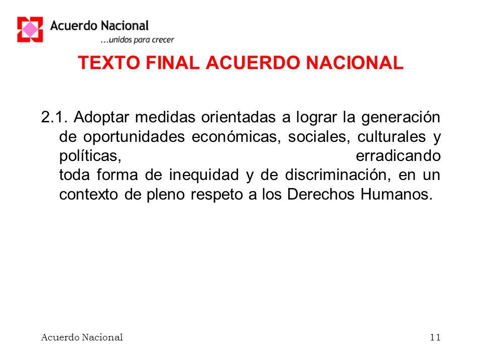 Acuerdo Nacional11 TEXTO FINAL ACUERDO NACIONAL 2.1. Adoptar medidas orientadas a lograr la generación de oportunidades económicas, sociales, cultural