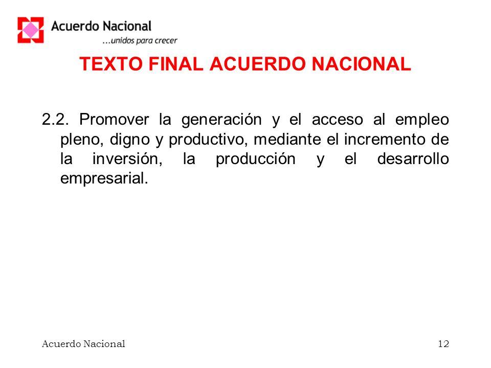 Acuerdo Nacional12 TEXTO FINAL ACUERDO NACIONAL 2.2. Promover la generación y el acceso al empleo pleno, digno y productivo, mediante el incremento de