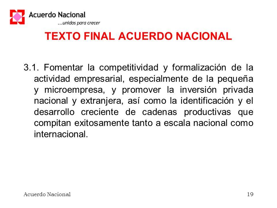 Acuerdo Nacional19 TEXTO FINAL ACUERDO NACIONAL 3.1. Fomentar la competitividad y formalización de la actividad empresarial, especialmente de la peque