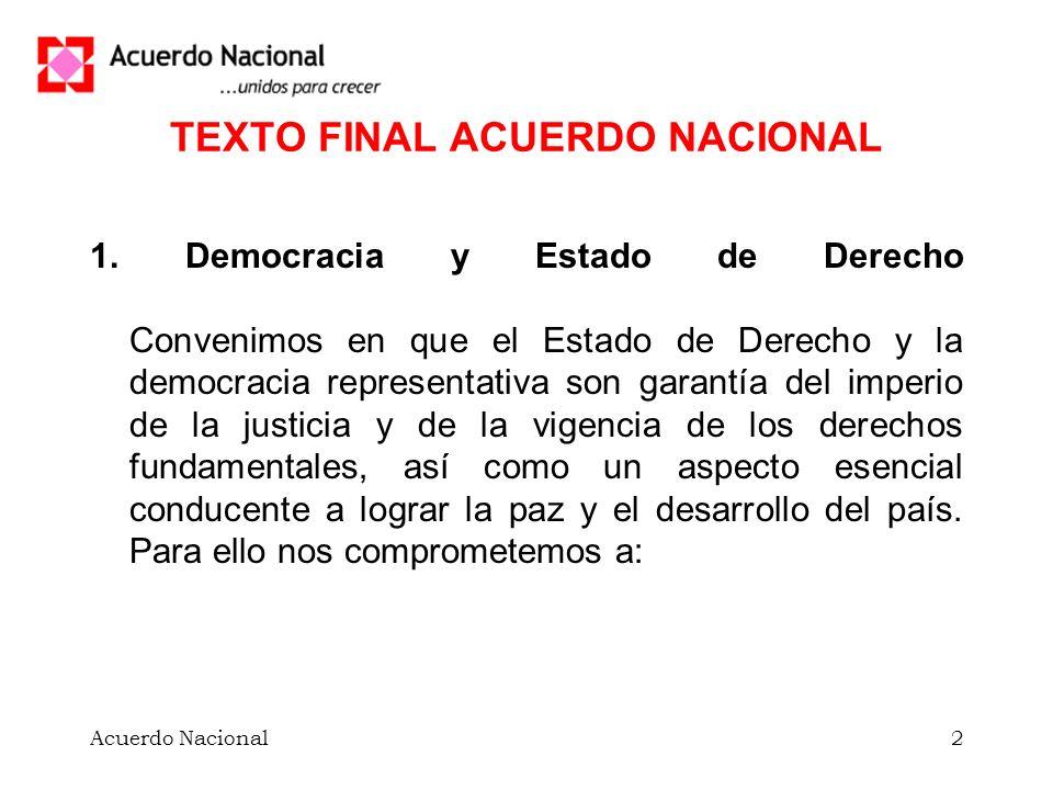Acuerdo Nacional2 TEXTO FINAL ACUERDO NACIONAL 1. Democracia y Estado de Derecho Convenimos en que el Estado de Derecho y la democracia representativa