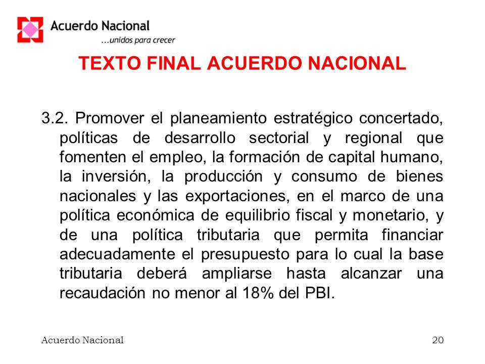 Acuerdo Nacional20 TEXTO FINAL ACUERDO NACIONAL 3.2. Promover el planeamiento estratégico concertado, políticas de desarrollo sectorial y regional que