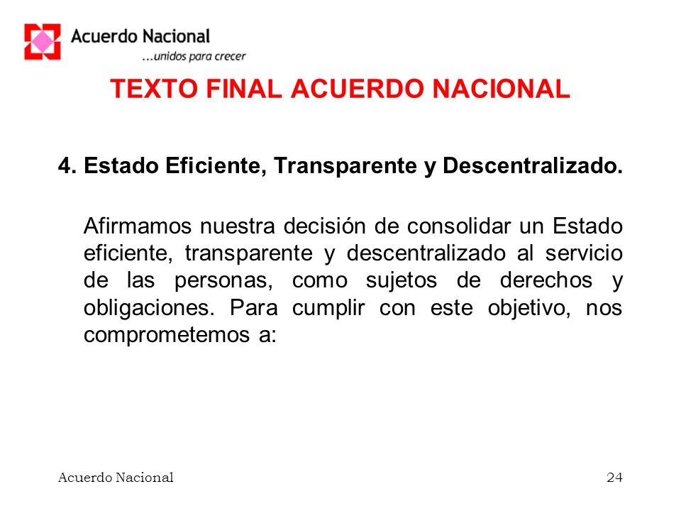 Acuerdo Nacional24 TEXTO FINAL ACUERDO NACIONAL 4. Estado Eficiente, Transparente y Descentralizado. Afirmamos nuestra decisión de consolidar un Estad