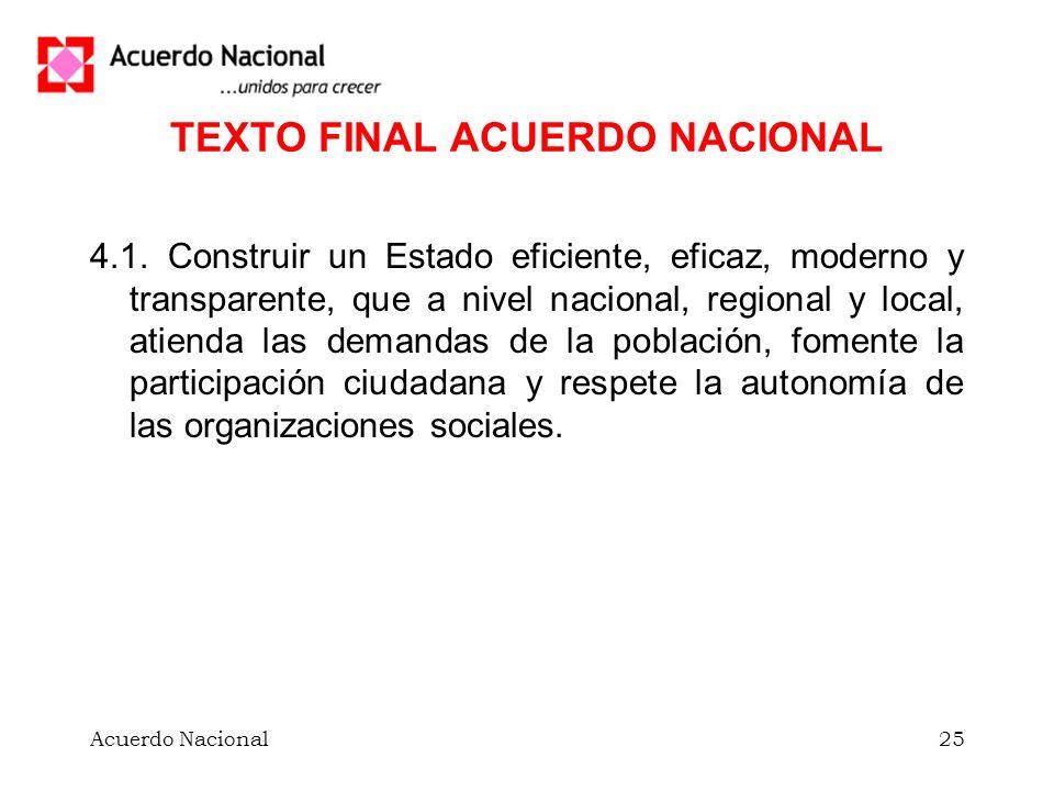 Acuerdo Nacional25 TEXTO FINAL ACUERDO NACIONAL 4.1. Construir un Estado eficiente, eficaz, moderno y transparente, que a nivel nacional, regional y l