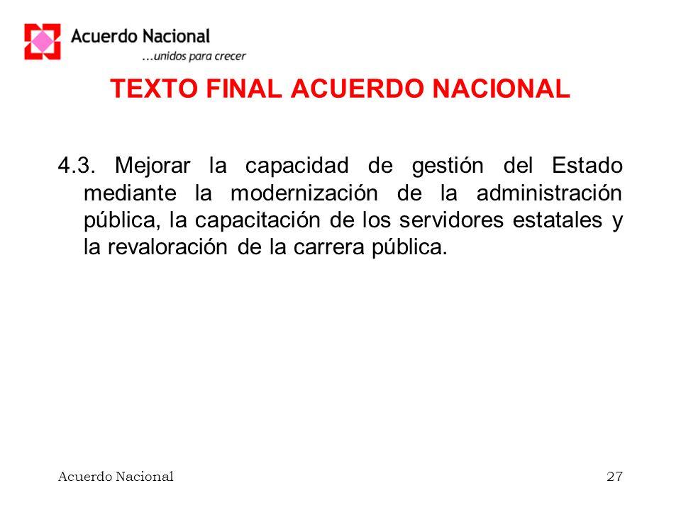 Acuerdo Nacional27 TEXTO FINAL ACUERDO NACIONAL 4.3. Mejorar la capacidad de gestión del Estado mediante la modernización de la administración pública
