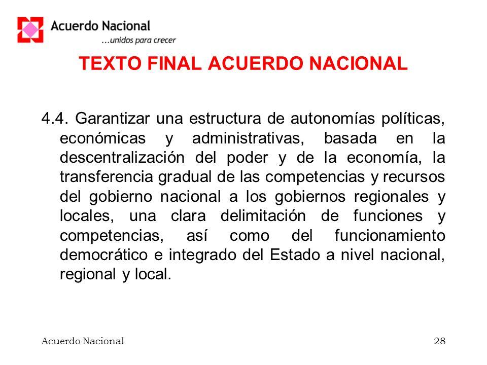 Acuerdo Nacional28 TEXTO FINAL ACUERDO NACIONAL 4.4. Garantizar una estructura de autonomías políticas, económicas y administrativas, basada en la des