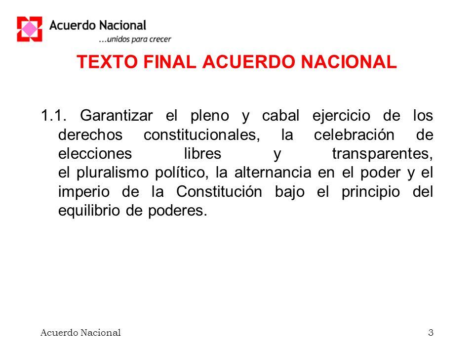 Acuerdo Nacional3 TEXTO FINAL ACUERDO NACIONAL 1.1. Garantizar el pleno y cabal ejercicio de los derechos constitucionales, la celebración de eleccion